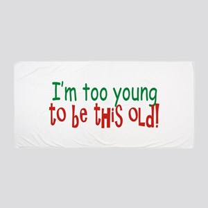 Too Young to be Old Beach Towel