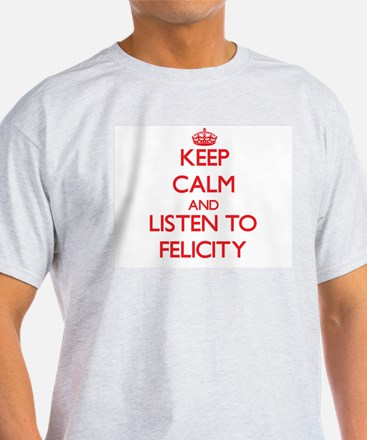 Keep Calm and listen to Felicity T-Shirt