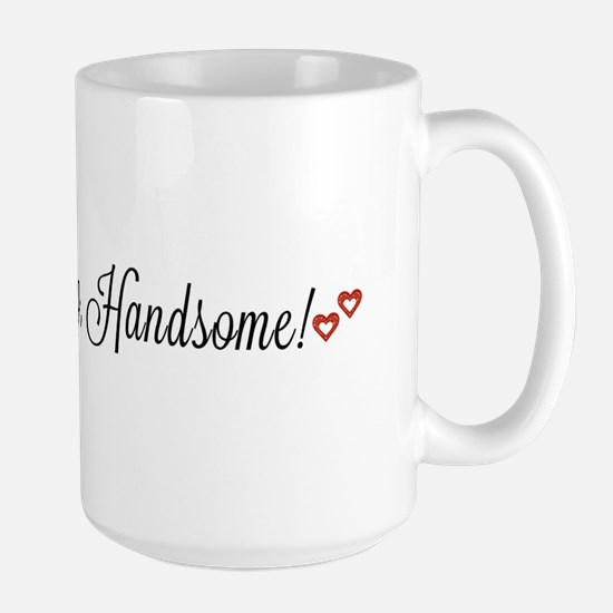 Good morning, Handsome! Mugs