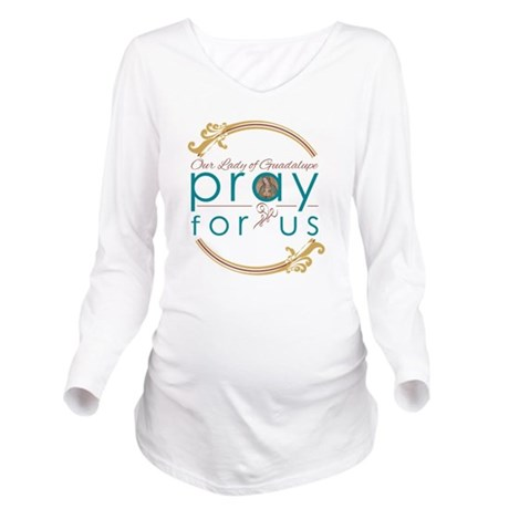 Our Lady of Guadalupe...Pray for Us Long Sleeve Ma