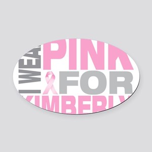 I-wear-pink-for-KIMBERLY Oval Car Magnet
