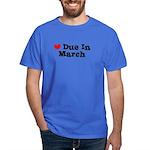 Due In March Dark T-Shirt