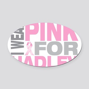 I-wear-pink-for-HADLEY Oval Car Magnet