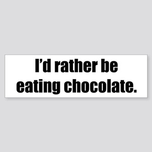 Rather be Eating Chocolate Bumper Sticker