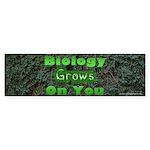 Biology Grows On You Bumper Sticker