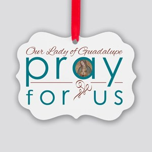 Our Lady of Guadalupe...Pray for Us Ornament