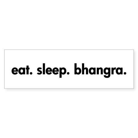 Eat. Sleep. Bhangra. Bumper Sticker