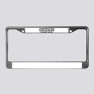 I would rather be hated for w License Plate Frame