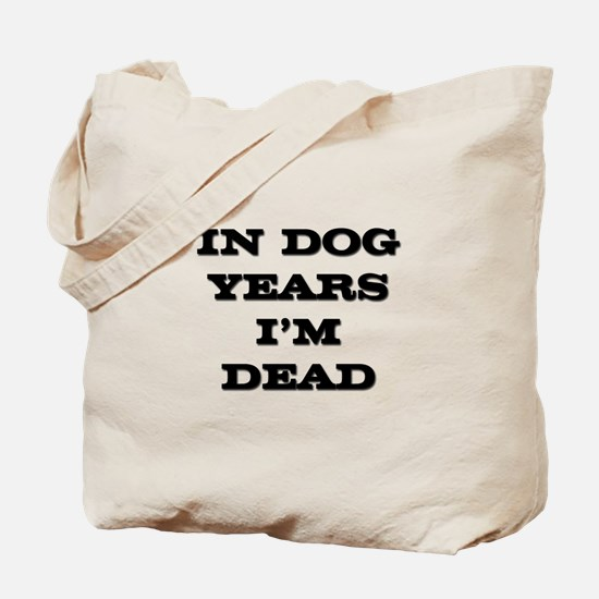 Dog Years I'm Dead Tote Bag