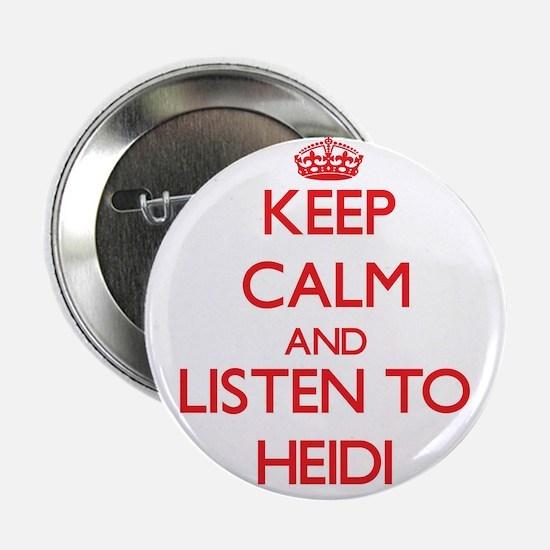 "Keep Calm and listen to Heidi 2.25"" Button"