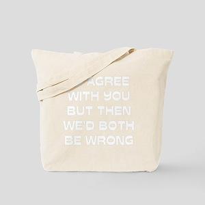 2000x2000idagreewithyou2clear Tote Bag