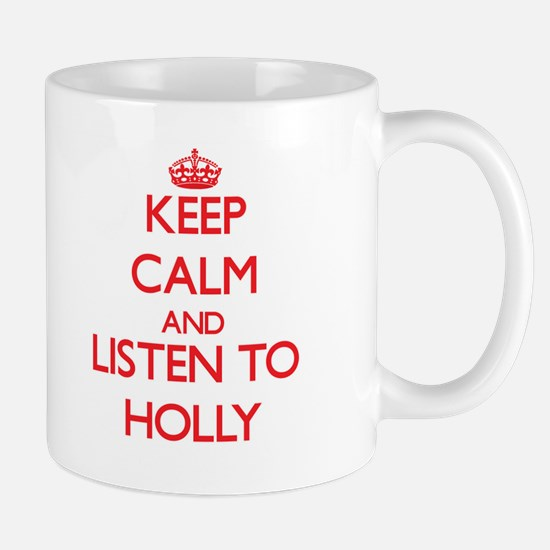 Keep Calm and listen to Holly Mugs