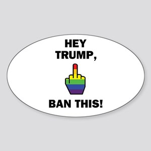 Hey Trump, Ban This! Sticker (Oval)