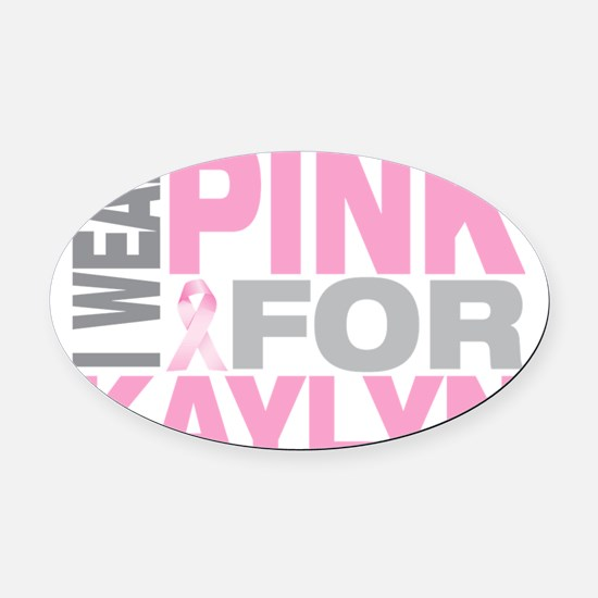 I-wear-pink-for-KAYLYN Oval Car Magnet