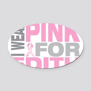 I-wear-pink-for-EDITH Oval Car Magnet