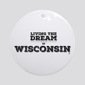Living The Dream In Wisconsin Round Ornament