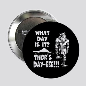 "Thor's Day-eee!!! 2.25"" Button"