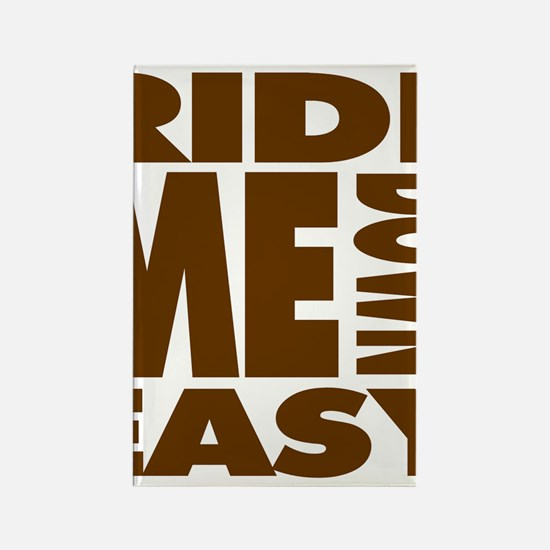 RIDE ME DOWN EASY Rectangle Magnet