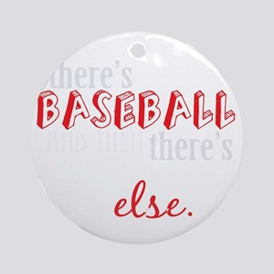 baseball then eleverything else_dar Round Ornament