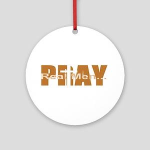 Real Men Pray - Terra Cotta Ornament (Round)