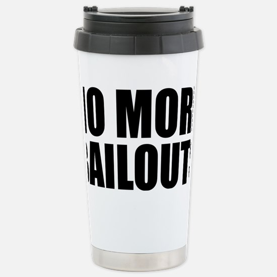 no more bailouts Stainless Steel Travel Mug
