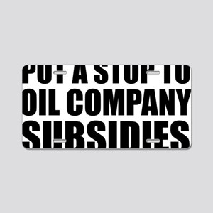 put a Stop to Oil Subsidies Aluminum License Plate