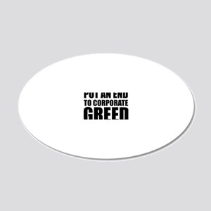 Put an End to Corp Greed 20x12 Oval Wall Decal