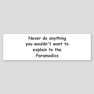 ...explain to the paramedics Bumper Sticker
