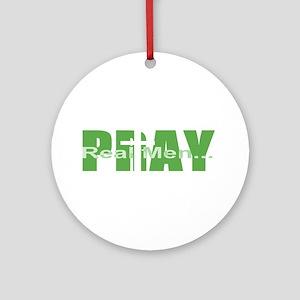 Real Men Pray - Green Ornament (Round)