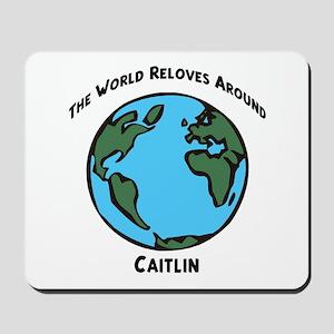 Revolves around Caitlin Mousepad