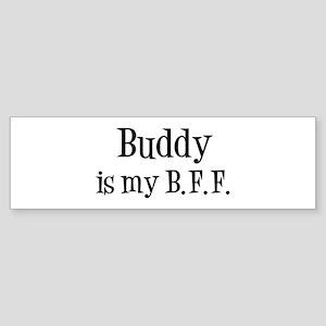 Buddy is my BFF Bumper Sticker