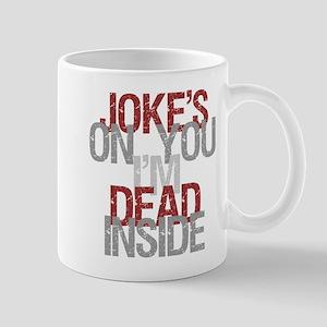 Joke's on you, I'm dead inside. Mugs