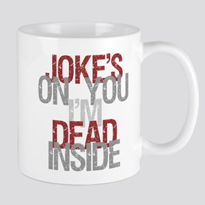 Joke's on you, I'm dead inside. Mugs