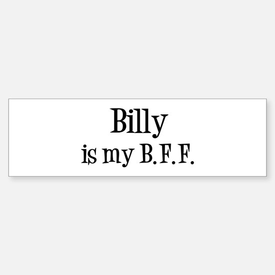 Billy is my BFF Bumper Bumper Bumper Sticker