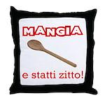 Mangia e Statti Zitto Throw Pillow