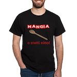 Mangia e Statti Zitto Dark T-Shirt