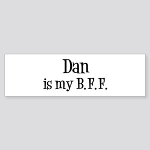 Dan is my BFF Bumper Sticker