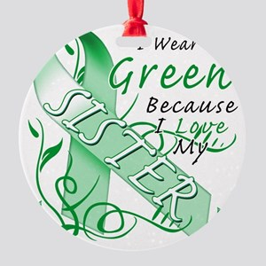I Wear Green Because I Love My Sist Round Ornament