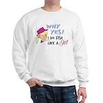 Why Yes! I do fish like a gir Sweatshirt