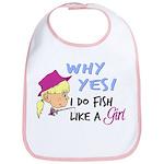 Why Yes! I do fish like a gir Bib