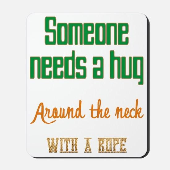 Someone needs a hug Mousepad