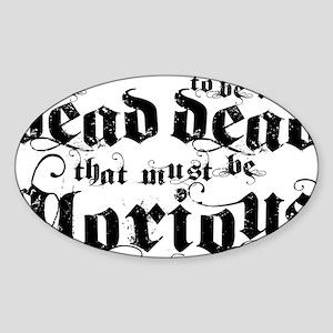to be dead wblack Sticker (Oval)