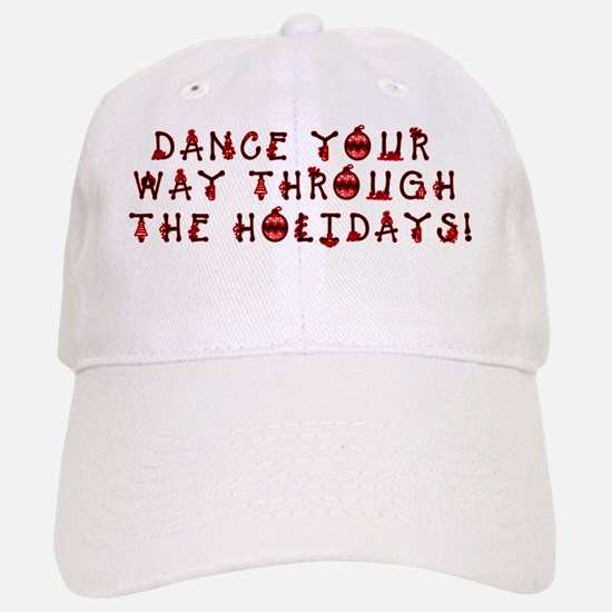 dance you way through the holidays inside gree Baseball Baseball Cap