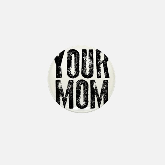 YOUR MOM Mini Button