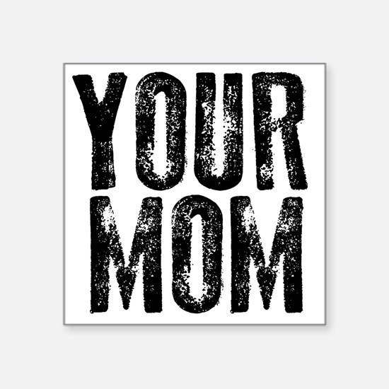 "YOUR MOM Square Sticker 3"" x 3"""
