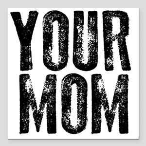 """YOUR MOM Square Car Magnet 3"""" x 3"""""""