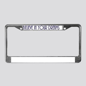 believe in your dreams inside  License Plate Frame
