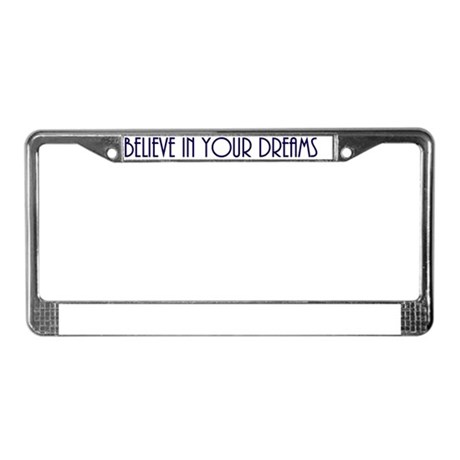 believe in your dreams inside License Plate Frame by Admin_CP9685595