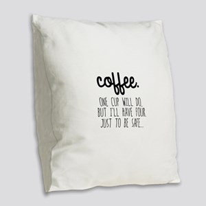 One Cup Will Do Burlap Throw Pillow