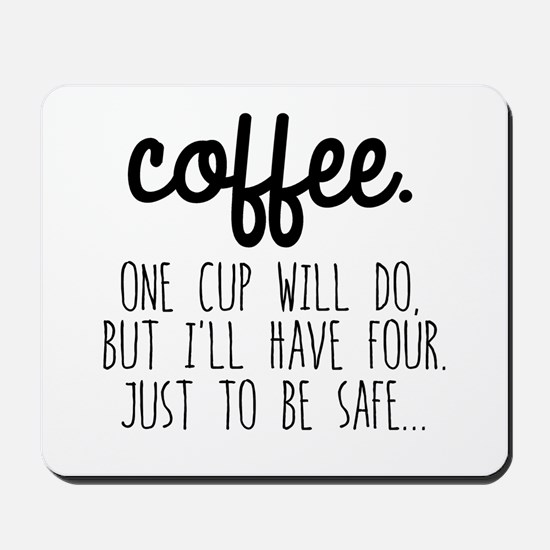 One Cup Will Do Mousepad